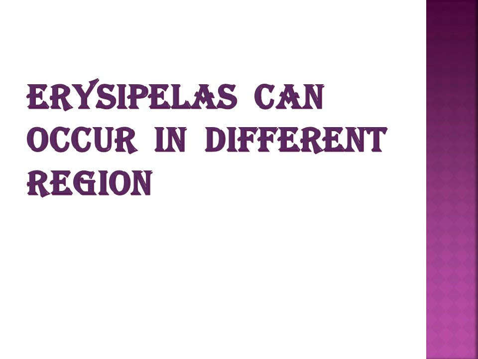 Erysipelas can occur in different region