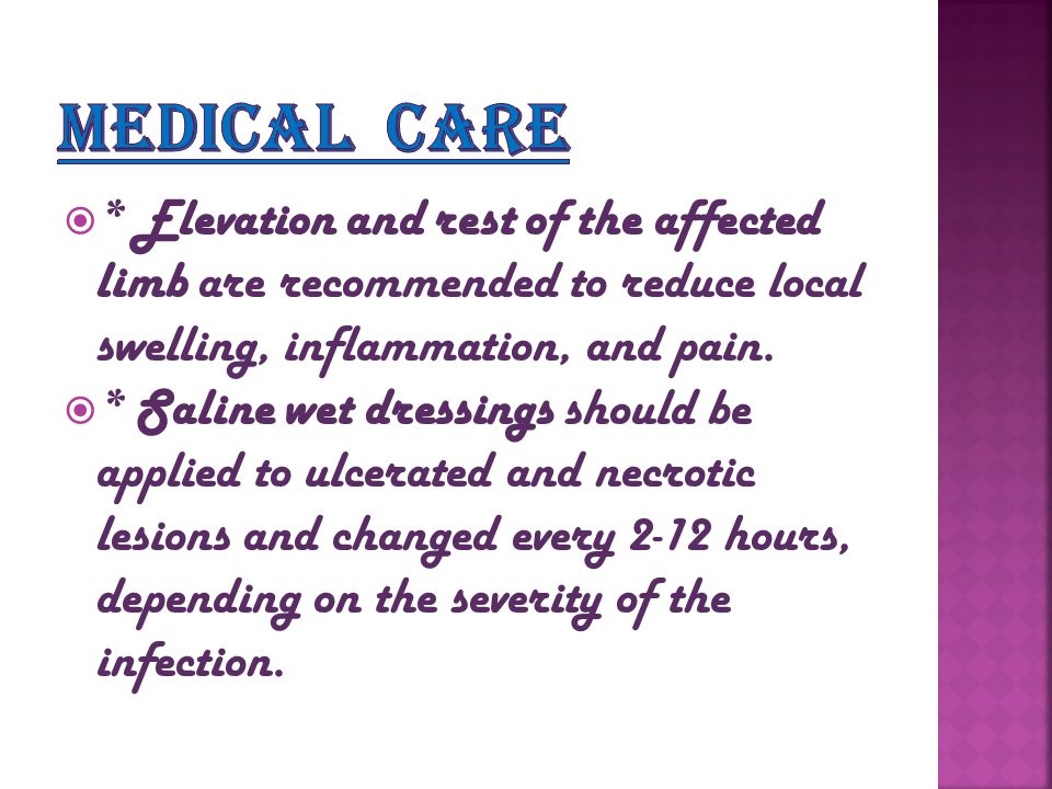 Medical care * Elevation and rest of the affected limb are recommended to reduce local swelling, inflammation, and pain.