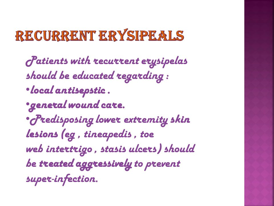 Recurrent erysipeals Patients with recurrent erysipelas should be educated regarding : local antisepstic .