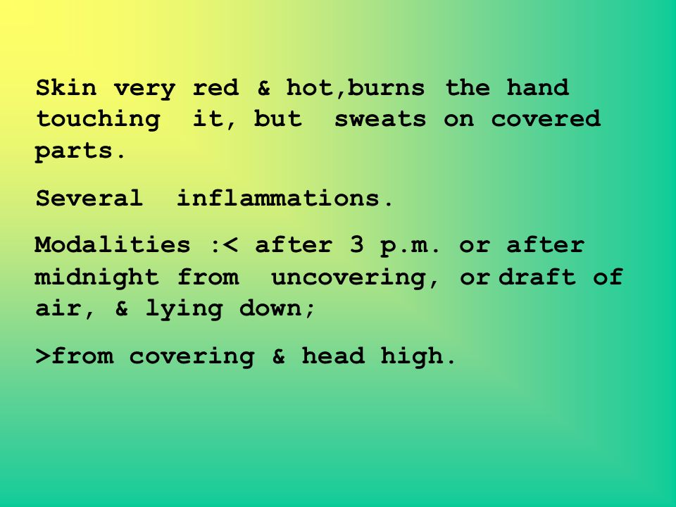Skin very red & hot,burns the hand touching it, but sweats on covered parts.