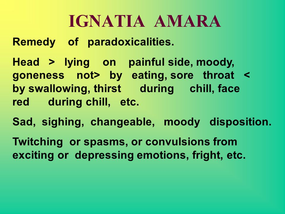 IGNATIA AMARA Remedy of paradoxicalities.