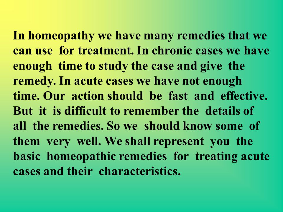 In homeopathy we have many remedies that we can use for treatment