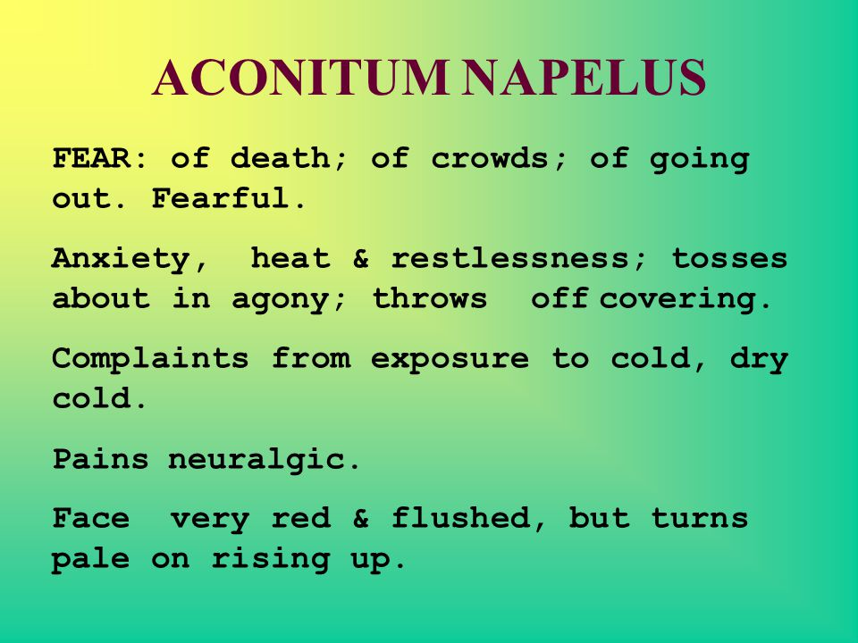 ACONITUM NAPELUS FEAR: of death; of crowds; of going out. Fearful.