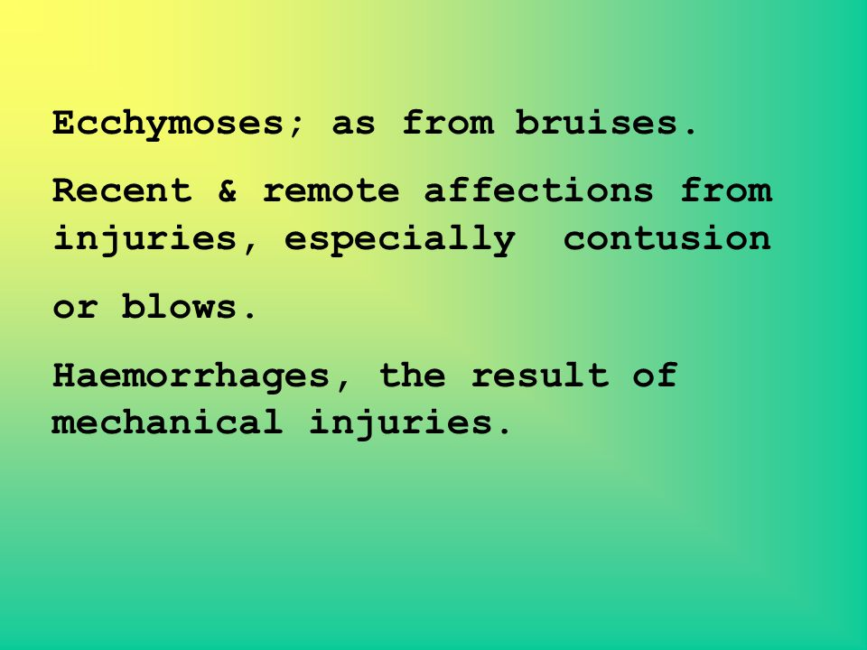 Ecchymoses; as from bruises.