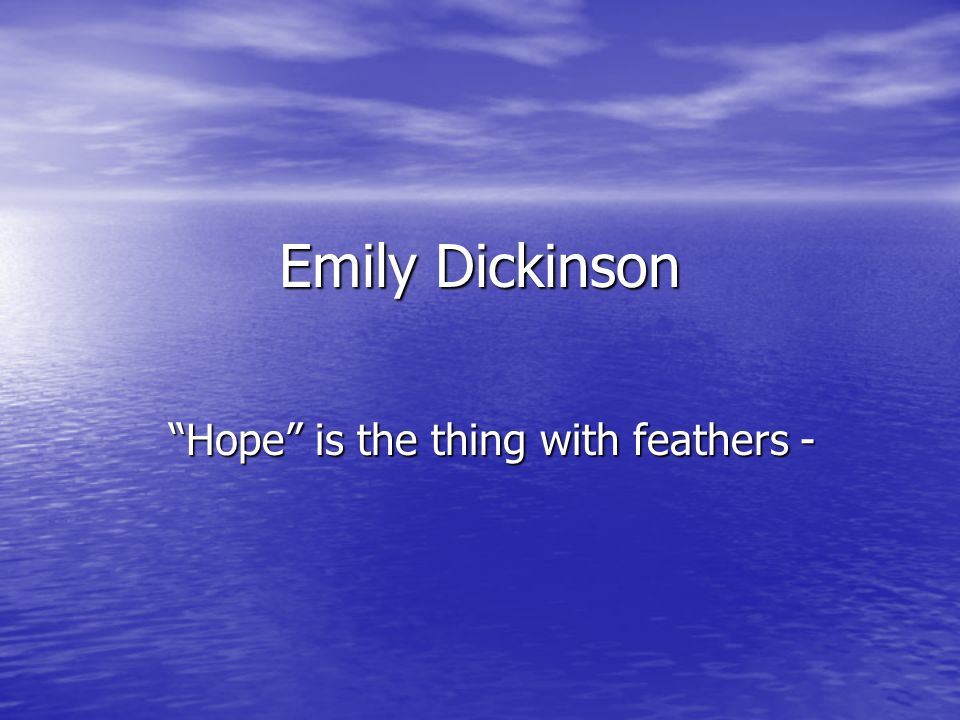 Hope is the thing with feathers -