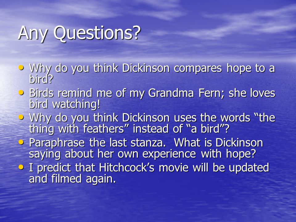 Any Questions Why do you think Dickinson compares hope to a bird