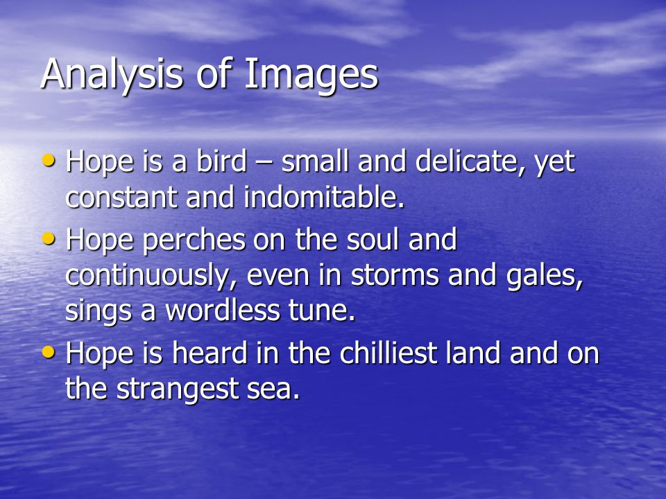 Analysis of Images Hope is a bird – small and delicate, yet constant and indomitable.