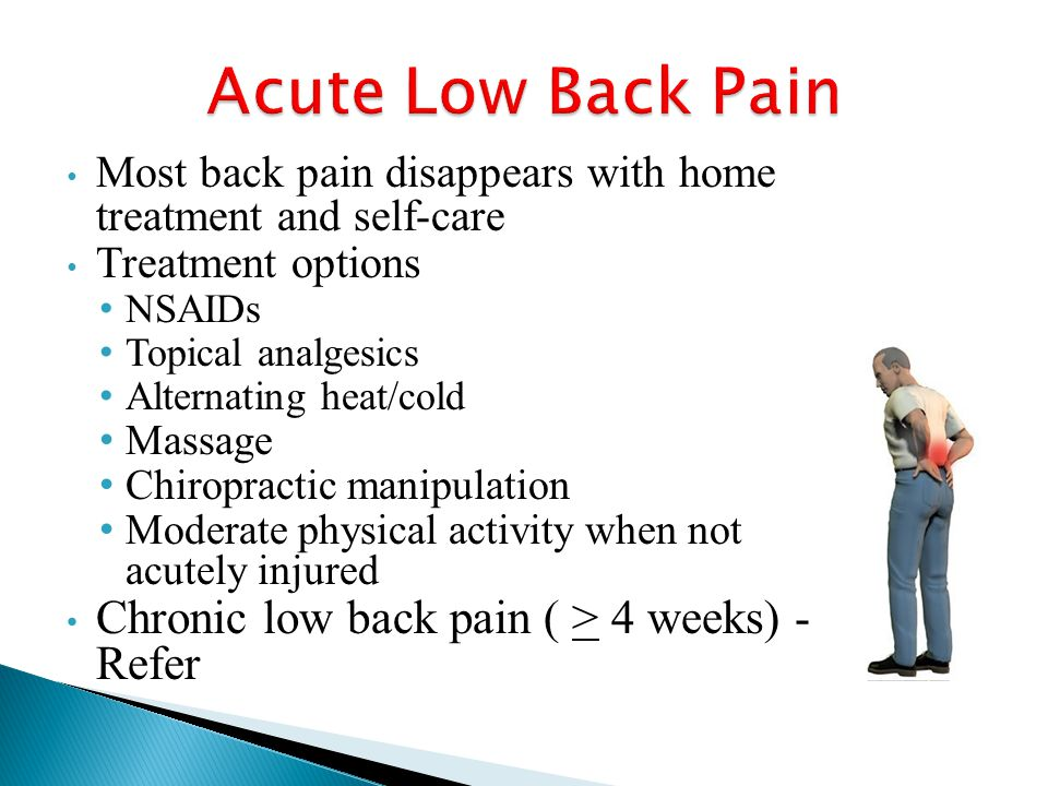 Acute Low Back Pain Chronic low back pain ( > 4 weeks) - Refer