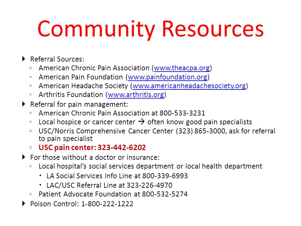 Community Resources USC pain center: 323-442-6202 Referral Sources: