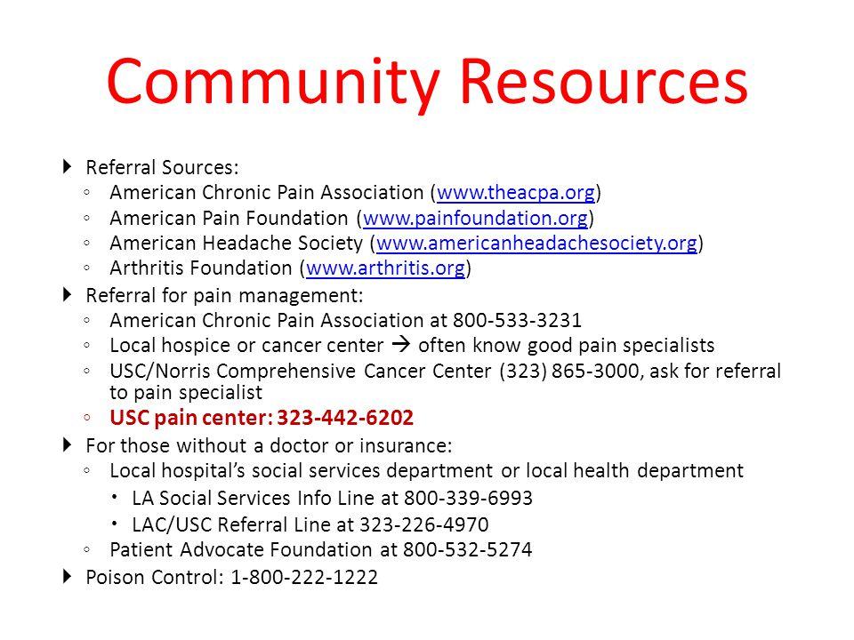 Community Resources USC pain center: 323-442-6202 Referral Sources: