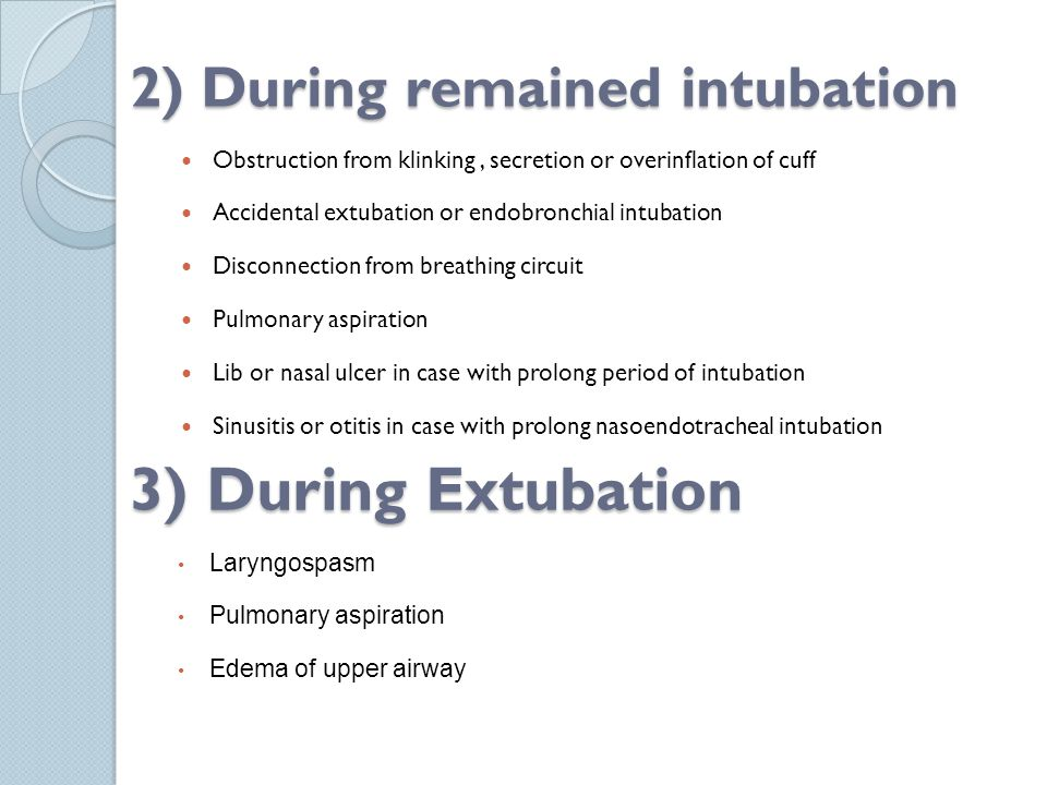 3) During Extubation 2) During remained intubation