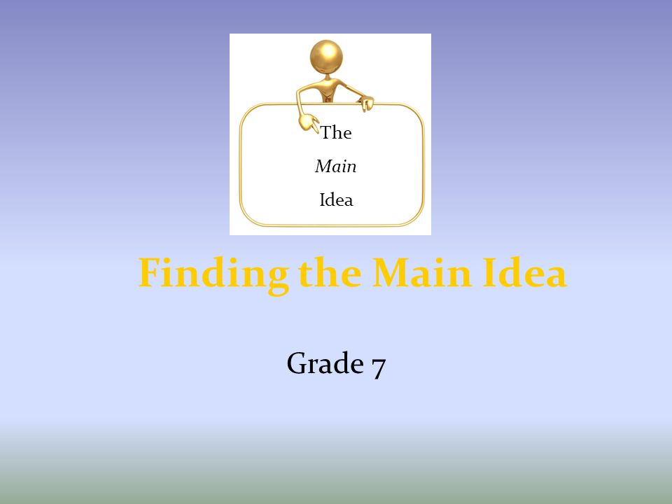The Main Idea Finding the Main Idea Grade 7