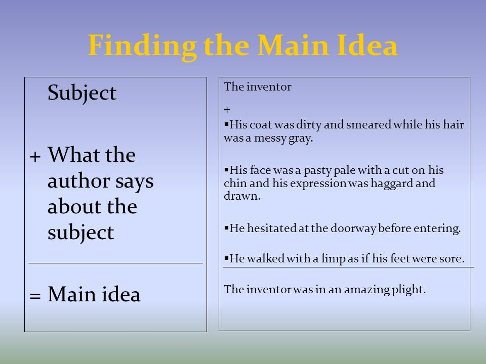 Finding the Main Idea Subject + What the author says about the subject