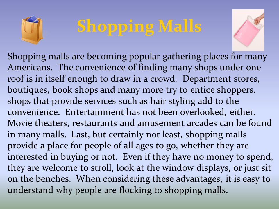 Shopping Malls Shopping malls are becoming popular gathering places for many. Americans. The convenience of finding many shops under one.