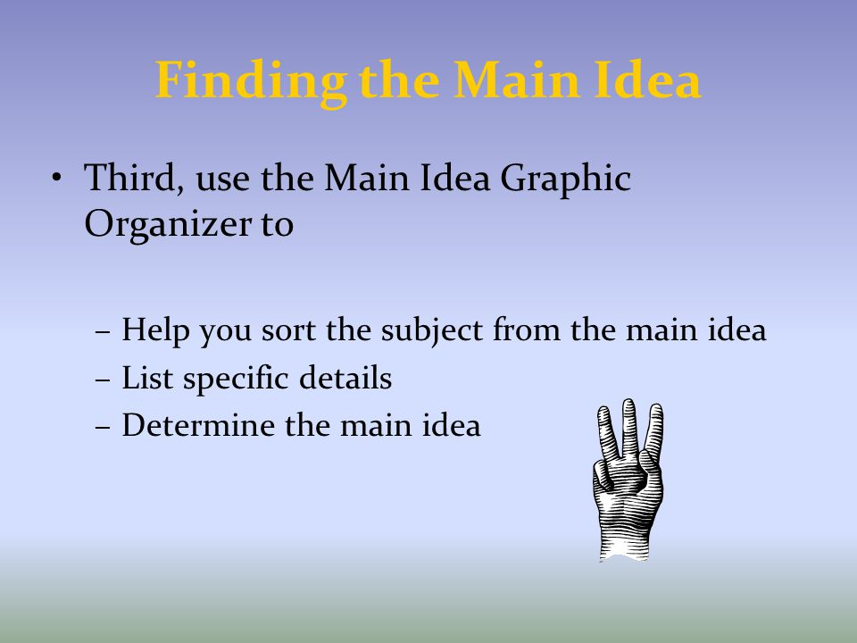 Finding the Main Idea Third, use the Main Idea Graphic Organizer to