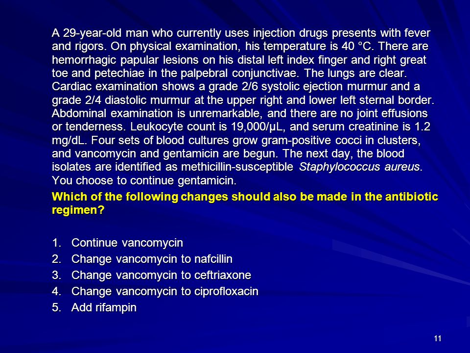 Change vancomycin to nafcillin Change vancomycin to ceftriaxone