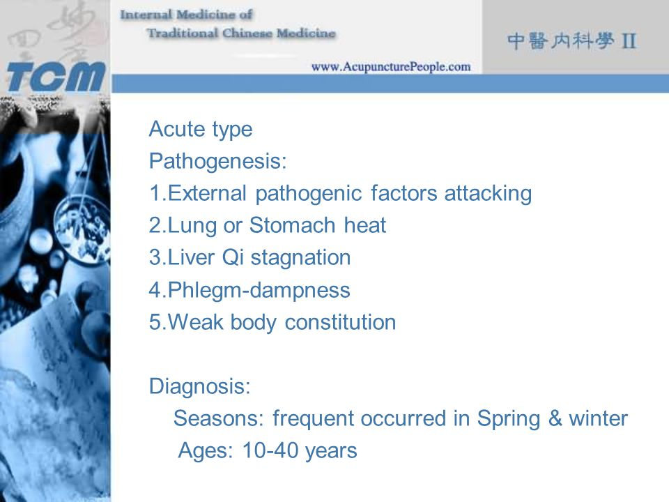 Acute type Pathogenesis: External pathogenic factors attacking. Lung or Stomach heat. Liver Qi stagnation.