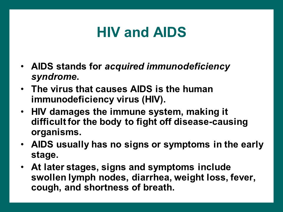 HIV and AIDS AIDS stands for acquired immunodeficiency syndrome.