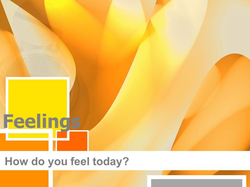 Feelings How do you feel today