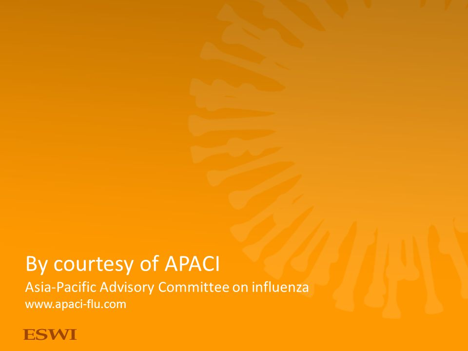 By courtesy of APACI Asia-Pacific Advisory Committee on influenza www