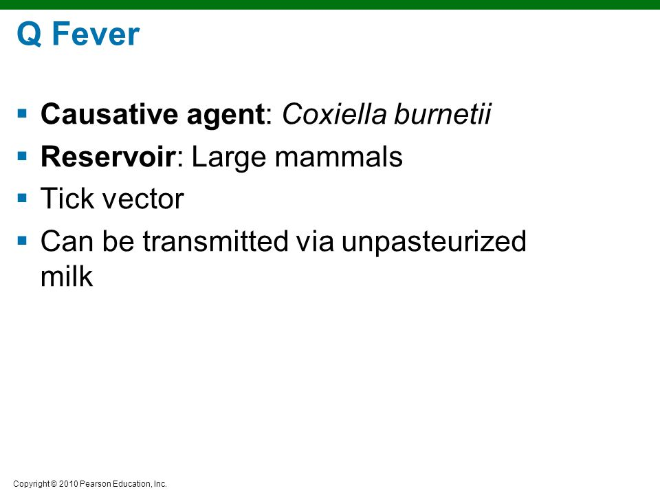 Q Fever Causative agent: Coxiella burnetii Reservoir: Large mammals