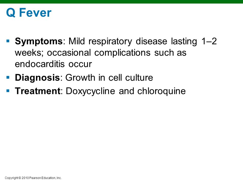 Q Fever Symptoms: Mild respiratory disease lasting 1–2 weeks; occasional complications such as endocarditis occur.