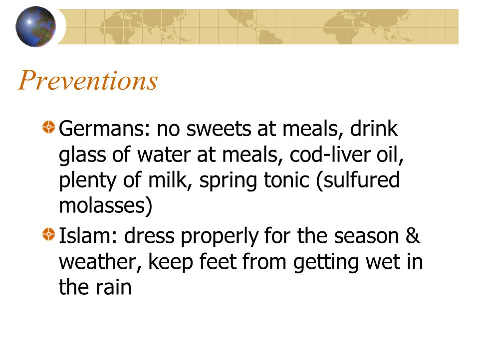 Preventions Germans: no sweets at meals, drink glass of water at meals, cod-liver oil, plenty of milk, spring tonic (sulfured molasses)