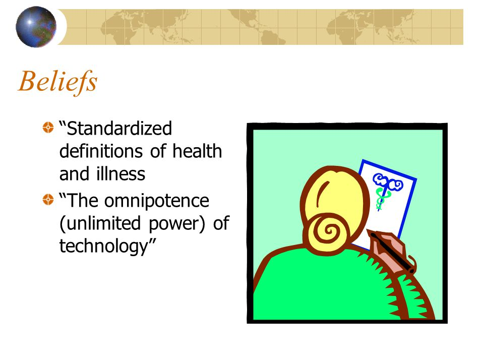 Beliefs Standardized definitions of health and illness