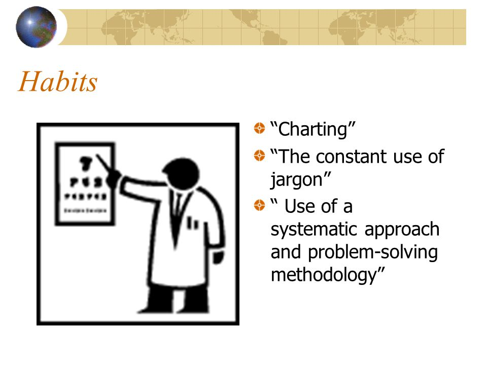 Habits Charting The constant use of jargon