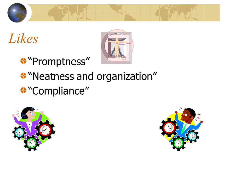 Likes Promptness Neatness and organization Compliance