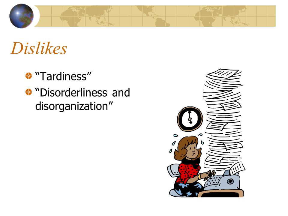 Dislikes Tardiness Disorderliness and disorganization