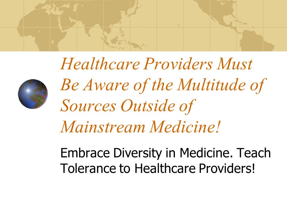 Healthcare Providers Must Be Aware of the Multitude of Sources Outside of Mainstream Medicine!