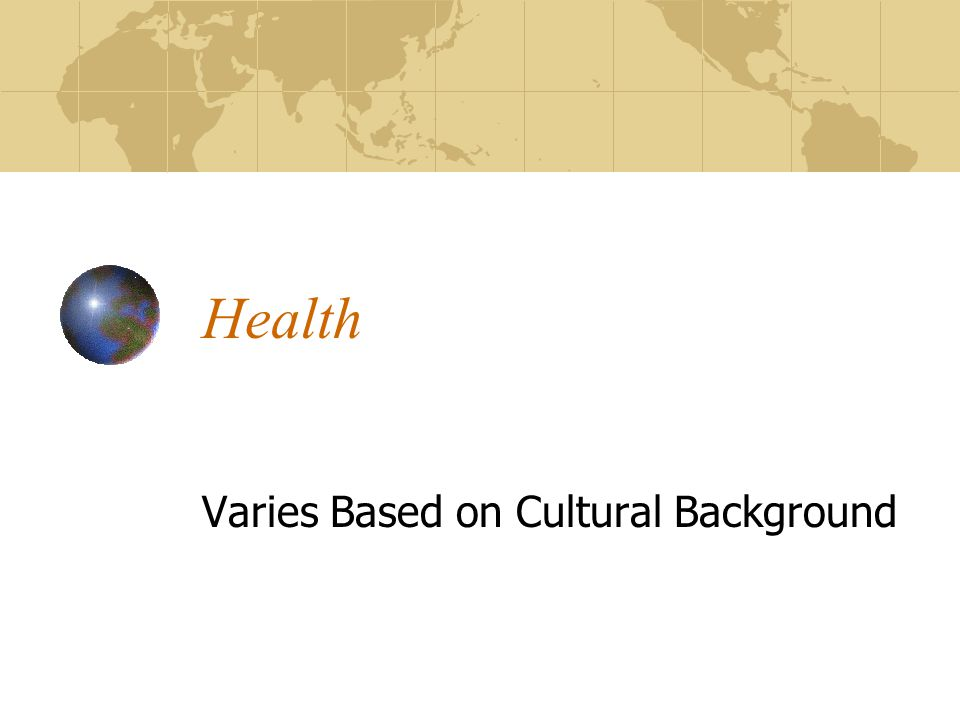 Varies Based on Cultural Background