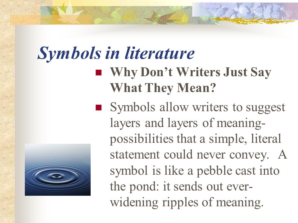 Symbols in literature Why Don't Writers Just Say What They Mean