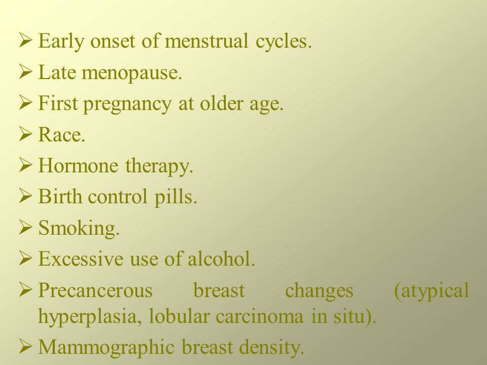 Early onset of menstrual cycles. Late menopause.