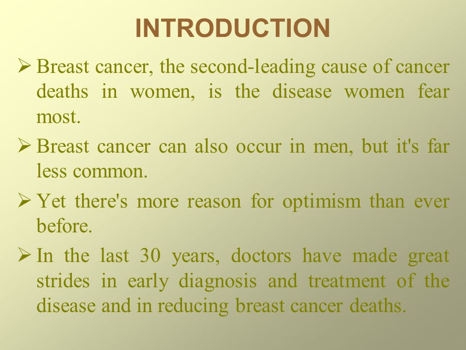 INTRODUCTION Breast cancer, the second-leading cause of cancer deaths in women, is the disease women fear most.