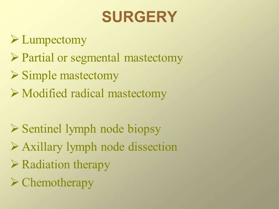 SURGERY Lumpectomy Partial or segmental mastectomy Simple mastectomy