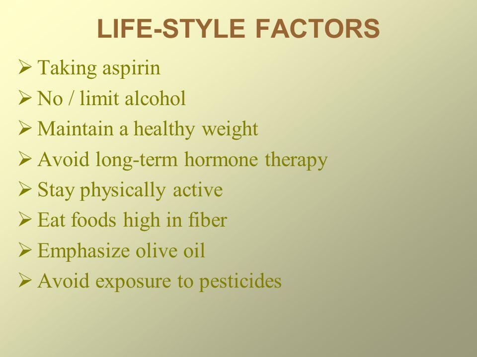 LIFE-STYLE FACTORS Taking aspirin No / limit alcohol