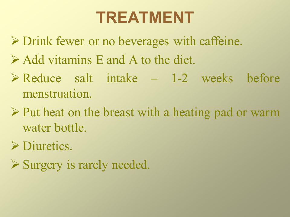TREATMENT Drink fewer or no beverages with caffeine.