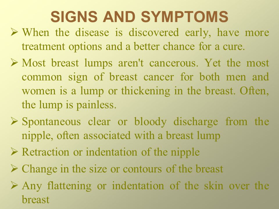 SIGNS AND SYMPTOMS When the disease is discovered early, have more treatment options and a better chance for a cure.