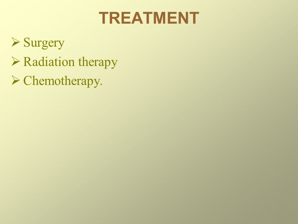 Surgery Radiation therapy Chemotherapy.