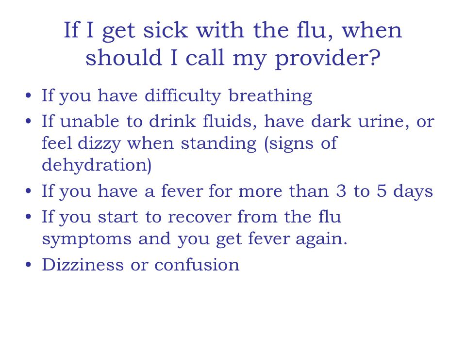 If I get sick with the flu, when should I call my provider