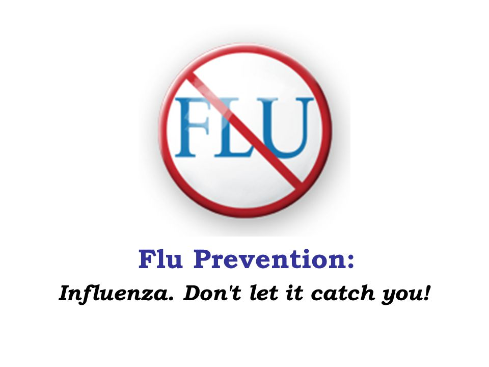 Influenza. Don t let it catch you!