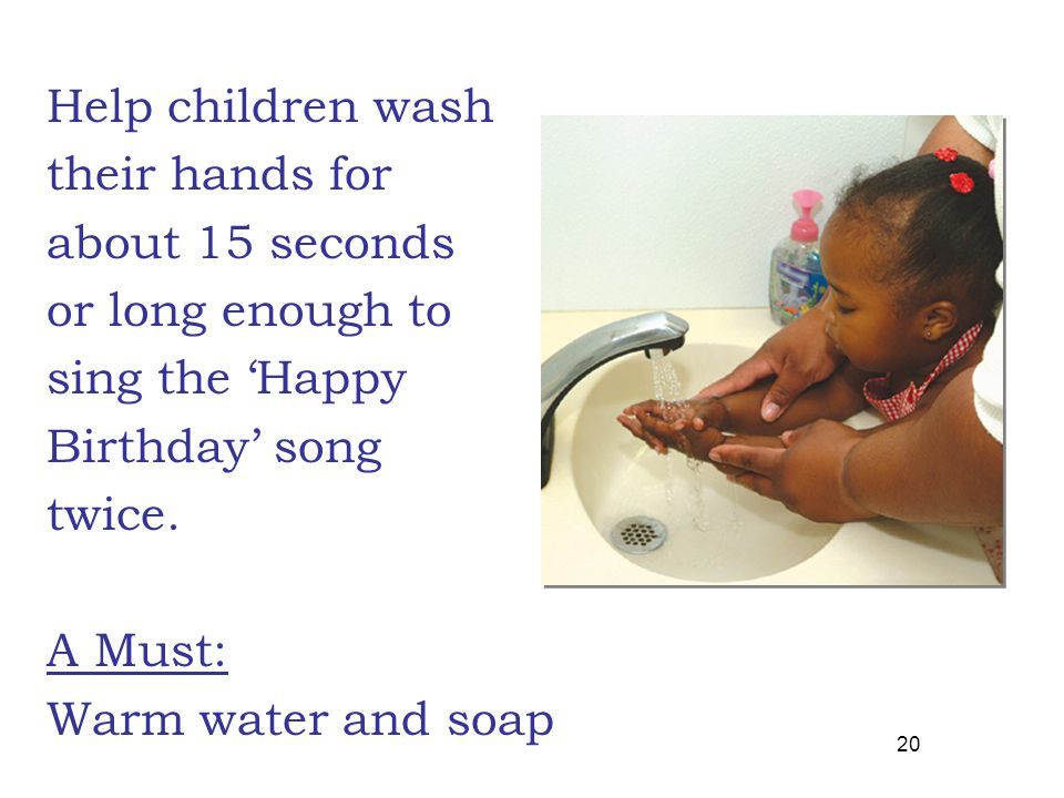 Help children wash their hands for about 15 seconds or long enough to