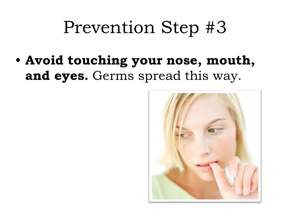 Prevention Step #3 Avoid touching your nose, mouth, and eyes. Germs spread this way. 21