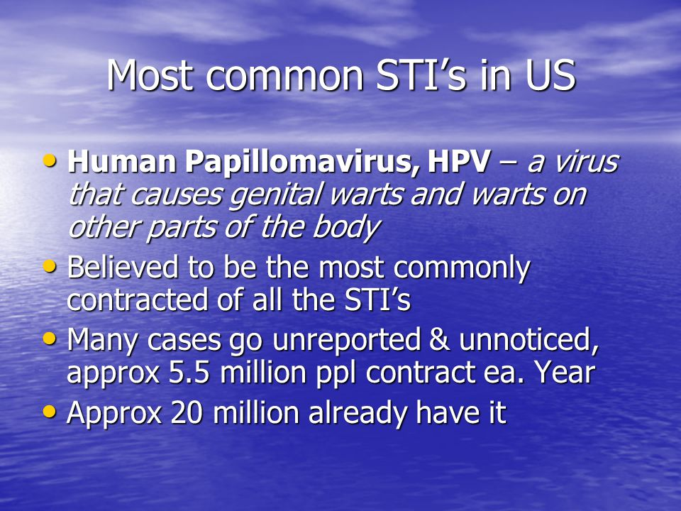 Most common STI's in US Human Papillomavirus, HPV – a virus that causes genital warts and warts on other parts of the body.