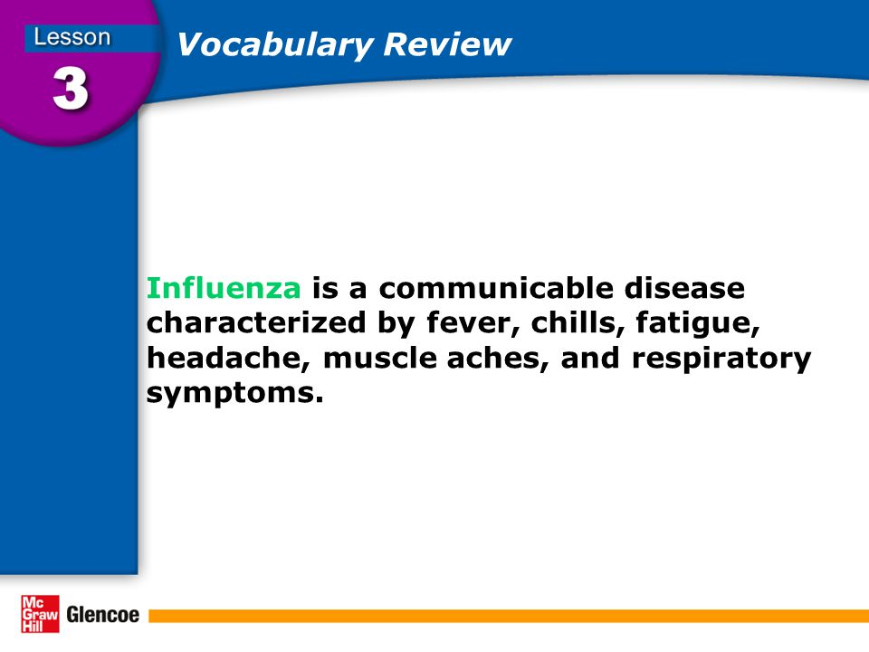 Vocabulary Review Influenza is a communicable disease characterized by fever, chills, fatigue, headache, muscle aches, and respiratory symptoms.