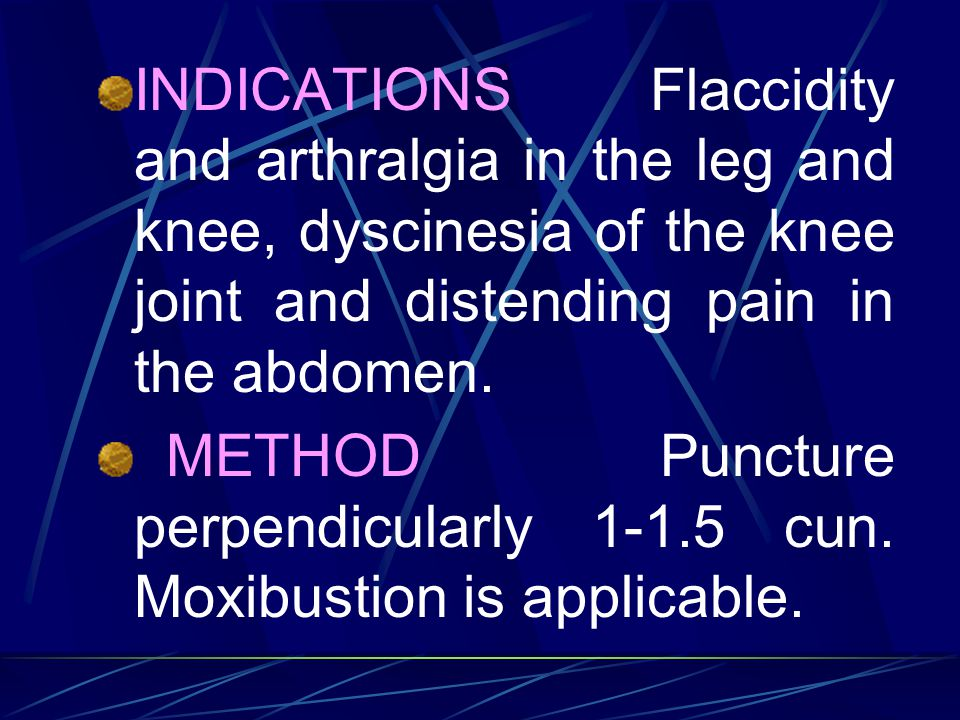 INDICATIONS Flaccidity and arthralgia in the leg and knee, dyscinesia of the knee joint and distending pain in the abdomen.