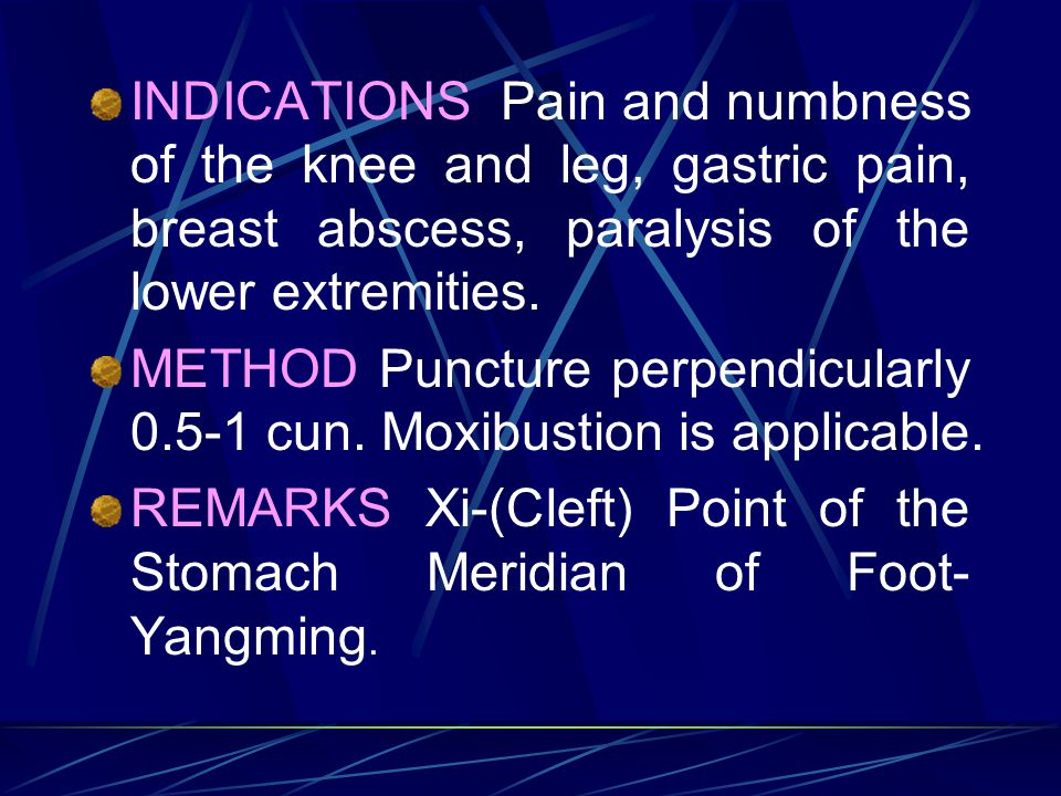INDICATIONS Pain and numbness of the knee and leg, gastric pain, breast abscess, paralysis of the lower extremities.