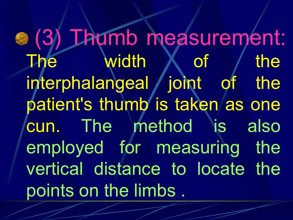 (3) Thumb measurement: The width of the interphalangeal joint of the patient s thumb is taken as one cun.